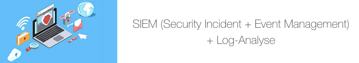 SIEM (Security Incident + Event Management) + Log-Analyse